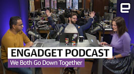 The Engadget Podcast Ep 18: We Both Go Down Together