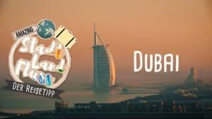 Das musst du in Dubai gesehen haben! // STADT LAND FLUSS - Der Reisetipp