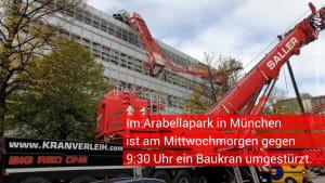 Kran im Münchner Arabellapark umgestürzt - Großeinsatz von Feuerwehr und Rettungskräften